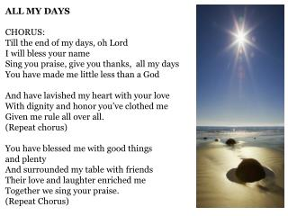 ALL MY DAYS CHORUS: Till the end of my days, oh Lord I will bless your name