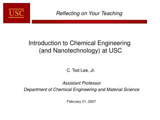 C. Ted Lee, Jr.   Assistant Professor Department of Chemical Engineering and Material Science  February 21, 2007