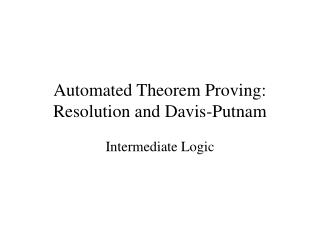 Automated Theorem Proving: Resolution and Davis-Putnam