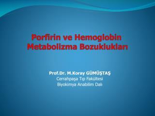 Porfirin  ve  Hemoglobin   Metabolizma Bozuklukları