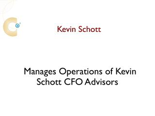 Kevin Schott Manages The Operations Of Kevin Schott CFO Advisors
