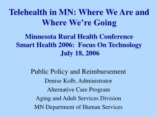 Telehealth in MN: Where We Are and Where We're Going  Minnesota Rural Health Conference Smart Health 2006:  Focus On T