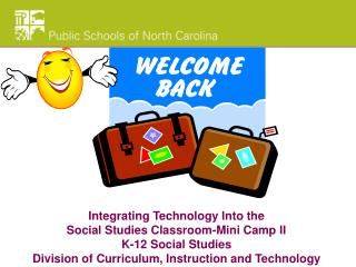 Integrating Technology Into the  Social Studies Classroom-Mini Camp II K-12 Social Studies
