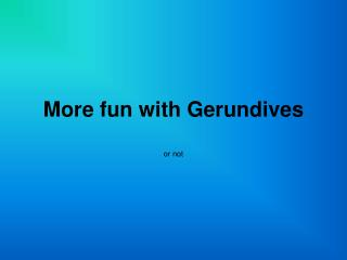 More fun with Gerundives
