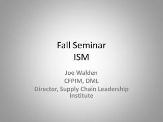 Fall Seminar ISM