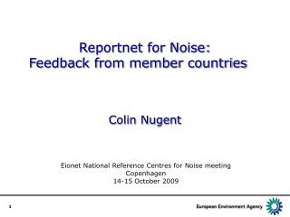 Reportnet for Noise: Feedback from member countries		 Colin Nugent