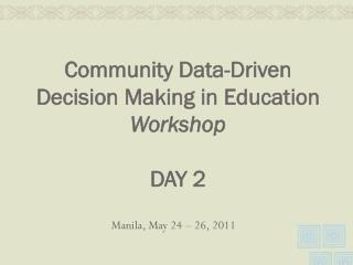 Community Data-Driven Decision Making in Education  Workshop DAY 2