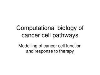 Computational biology of cancer cell pathways