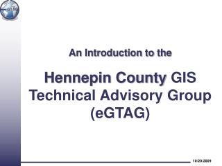 An Introduction to the Hennepin County GIS Technical Advisory Group (eGTAG)