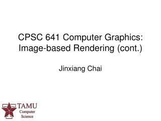 CPSC 641 Computer Graphics:  Image-based Rendering (cont.)