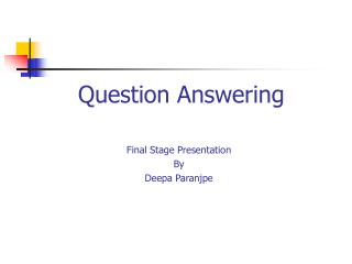 Question Answering Final Stage Presentation  By Deepa Paranjpe