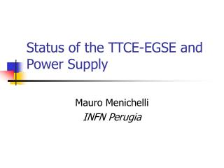 Status of the TTCE-EGSE and Power Supply