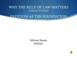WHY THE RULE OF LAW MATTERS Guillermo O'Donnell FREEDOM AS THE FOUNDATION David Beetham