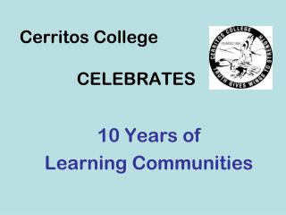Cerritos College 		CELEBRATES