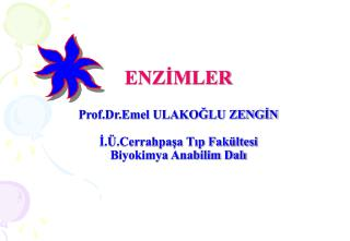 ENZİMLER Prof.Dr.Emel ULAKOĞLU ZENGİN  İ.Ü.Cerrahpaşa Tıp Fakültesi  Biyokimya Anabilim Dalı