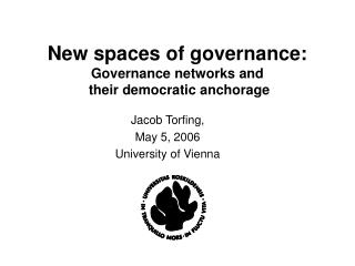 New spaces of governance: Governance networks and  their democratic anchorage