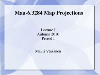 Maa-6.3284 Map Projections