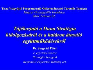 Dr. Szegvári Péter c. egyetemi docens Stratégiai Igazgató  Regionális Fejlesztési Holding Zrt.