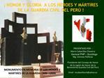 HONOR Y GLORIA  A LOS H ROES Y M RTIRES DE LA GUARDIA CIVIL DEL PER