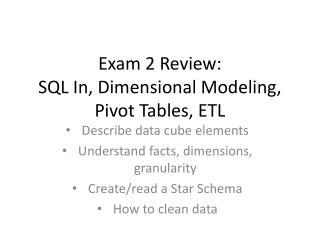 Exam 2 Review: SQL In, Dimensional Modeling, Pivot Tables, ETL