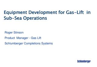 Equipment Development for Gas-Lift  in Sub-Sea Operations