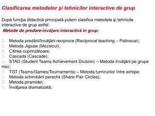 Clasificarea metodelor şi tehnicilor interactive de grup După funcţia didactică principală putem clasifica metodele şi t