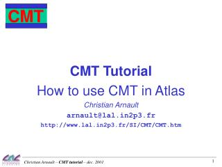 CMT Tutorial How to use CMT in Atlas Christian Arnault arnault@lal2p3.fr