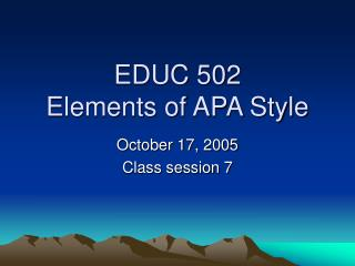 EDUC 502 Elements of APA Style