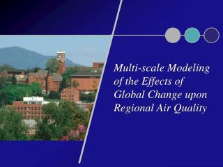 Multi-scale Modeling of the Effects of Global Change upon Regional Air Quality