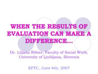WHEN THE RESULTS OF EVALUATION CAN MAKE A DIFFERENCE…