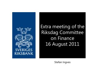 Extra meeting of the Riksdag Committee on Finance 16 August 2011