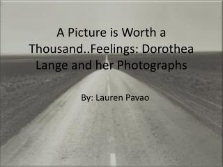 A Picture is Worth a Thousand..Feelings: Dorothea Lange and her Photographs