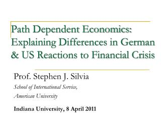 Path Dependent Economics: Explaining Differences in German & US Reactions to Financial Crisis