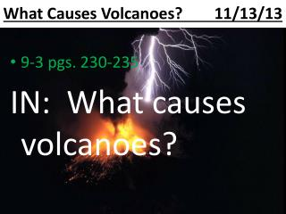 What Causes Volcanoes?        11/13/13