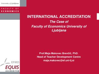 INTERNATIONAL ACCREDITATION  The Case of  Faculty of Economics University of Ljubljana
