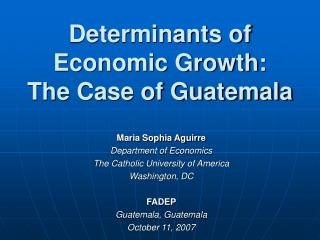 Determinants of Economic Growth:   The Case of Guatemala