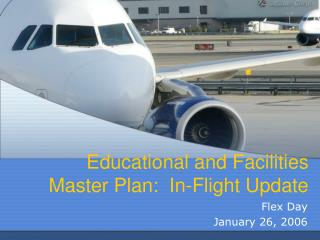 Educational and Facilities Master Plan:  In-Flight Update