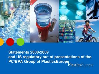 Statements 2008-2009 and US regulatory out of presentations of the PC/BPA Group of PlasticsEurope