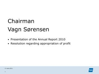 Chairman Vagn Sørensen Presentation of the Annual Report 2010