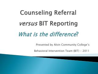 Counseling Referral  versus  BIT Reporting What is the difference ?