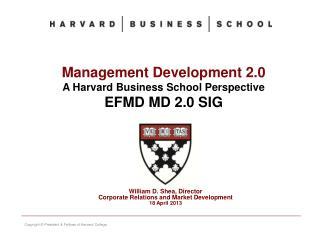 M anagement Development 2.0 A Harvard Business School Perspective EFMD MD 2.0 SIG