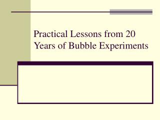 Practical Lessons from 20 Years of Bubble Experiments
