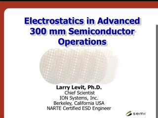 Electrostatics in Advanced   300 mm Semiconductor Operations