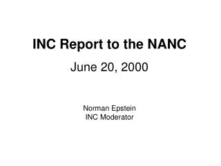 INC Report to the NANC June 20, 2000 Norman Epstein INC Moderator