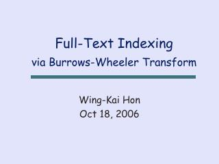 Full-Text Indexing via Burrows-Wheeler Transform