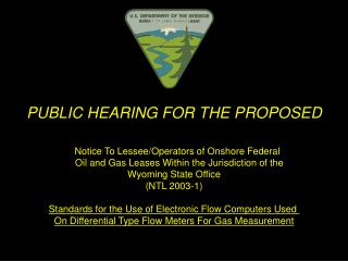 PUBLIC HEARING FOR THE PROPOSED 	Notice To Lessee/Operators of Onshore Federal