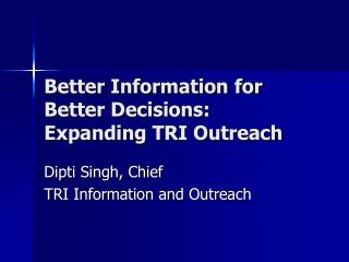 Better Information for Better Decisions:  Expanding TRI Outreach