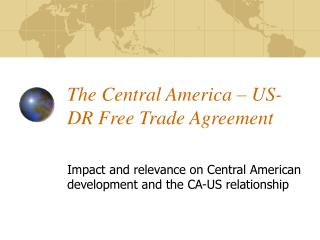 The Central America – US- DR Free Trade Agreement
