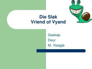 Die Slak  Vriend of Vyand