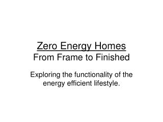 Zero Energy Homes From Frame to Finished